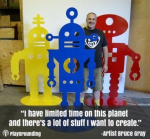 Bruce Gray, Sculptor, Quote on PlayGrounding Podcast
